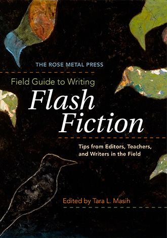 The Rose Metal Press Field Guide to Writing Flash Fiction